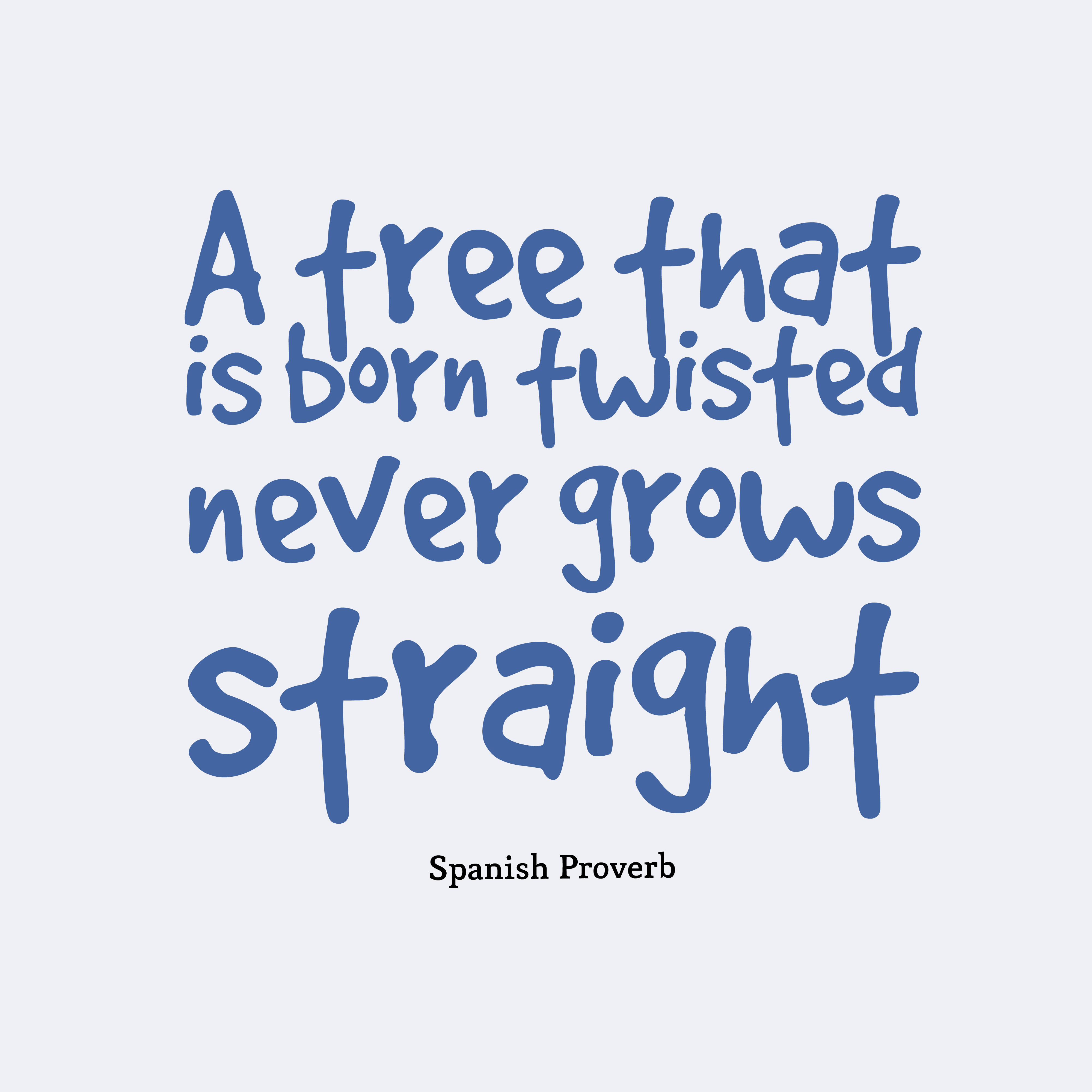 Quotes image of  A tree that is born twisted never grows straight