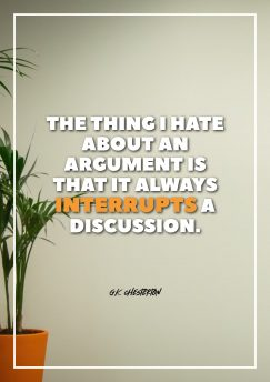 G.K. Chesterton 's quote about argument,discussion. The thing I hate about…