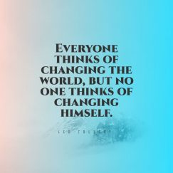 Leo Tolstoy 's quote about change. Everyone thinks of changing the…