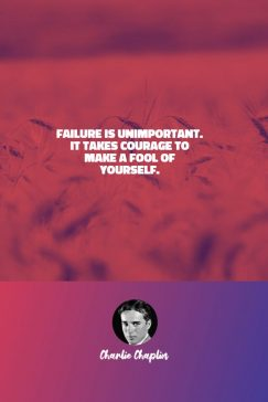 Charlie Chaplin 's quote about failure,mistake. Failure is unimportant. It takes…