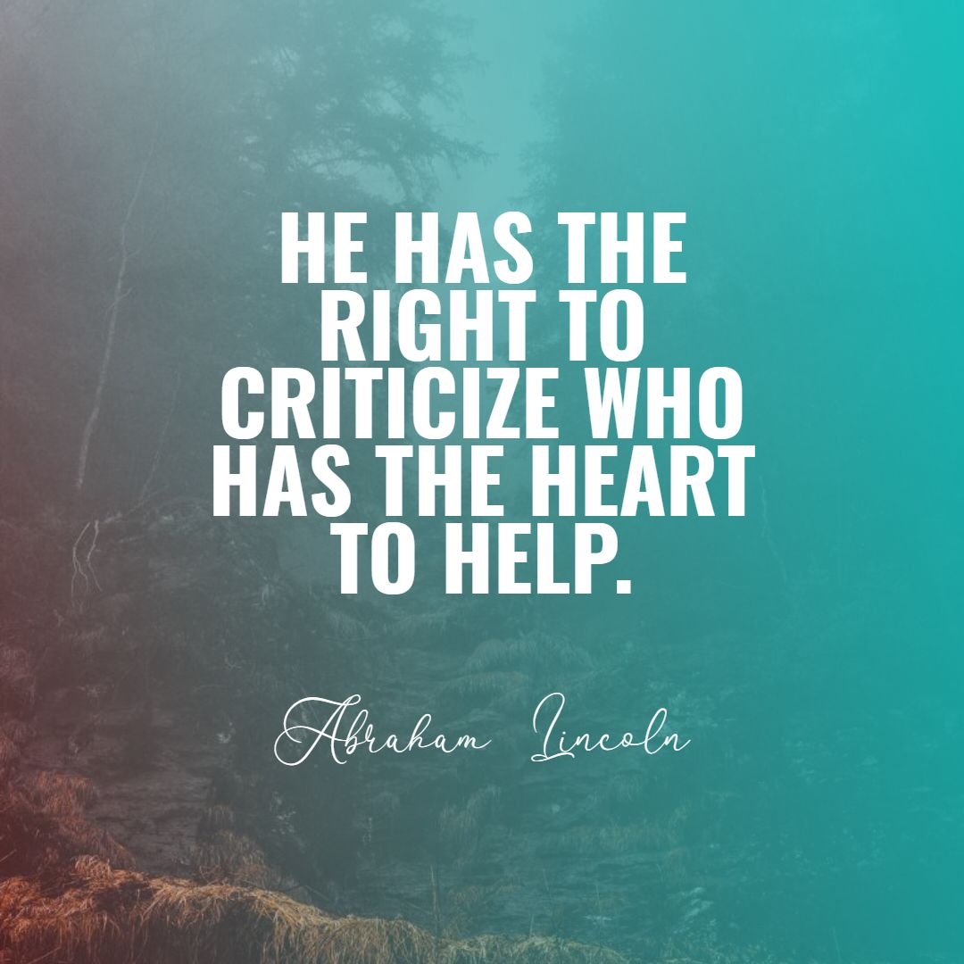 Quotes image of He has the right to criticize who has the heart to help.