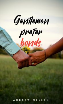 Andrew Mellon 's quote about . Gentlemen prefer bonds. …