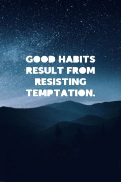 Ancient Wisdom 's quote about goodness,habit. Good habits result from resisting…
