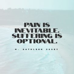 M. Kathleen Casey 's quote about pain,suffer. Pain is inevitable. Suffering is…