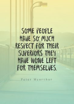 Peter McArthur 's quote about respect,self esteem,self worth. Some people have so much…
