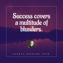 George Bernard Shaw 's quote about blunder,success. Success covers a multitude of…