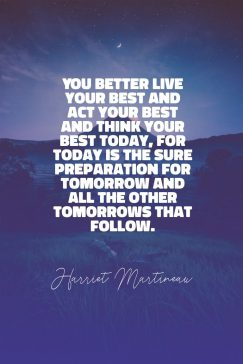 Harriet Martineau 's quote about act,life. You better live your best…