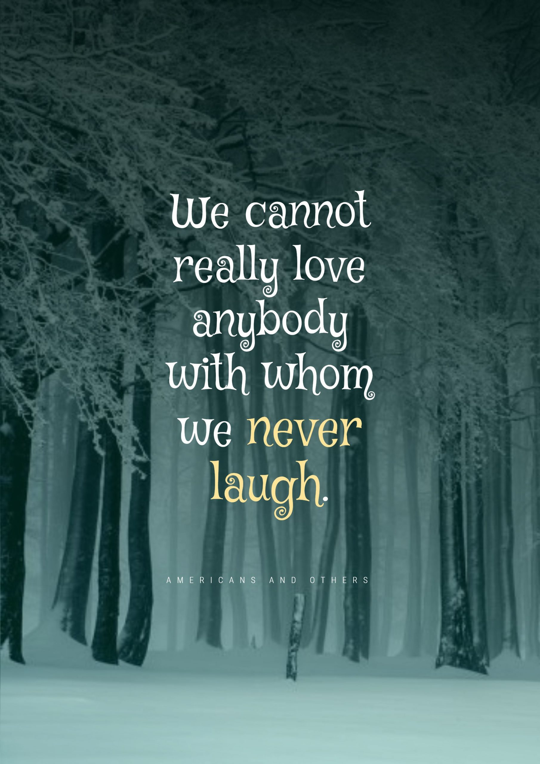 Quotes image of We cannot really love anybody with whom we never laugh.