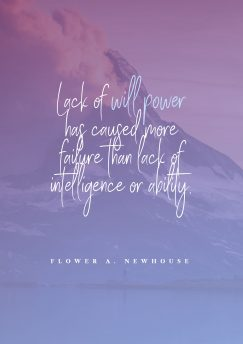Flower A. Newhouse 's quote about will. Lack of will power has…
