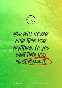 Charles Buxton 's quote about time. You will never find time…