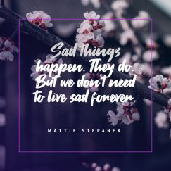 Mattie Stepanek 's quote about sad,sadness. Sad things happen. They do….
