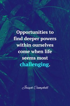 Joseph Campbell 's quote about challenge,power. Opportunities to find deeper powers…