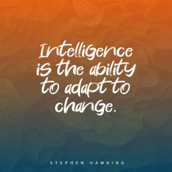 Stephen Hawking 's quote about intelligence. Intelligence is the ability to…