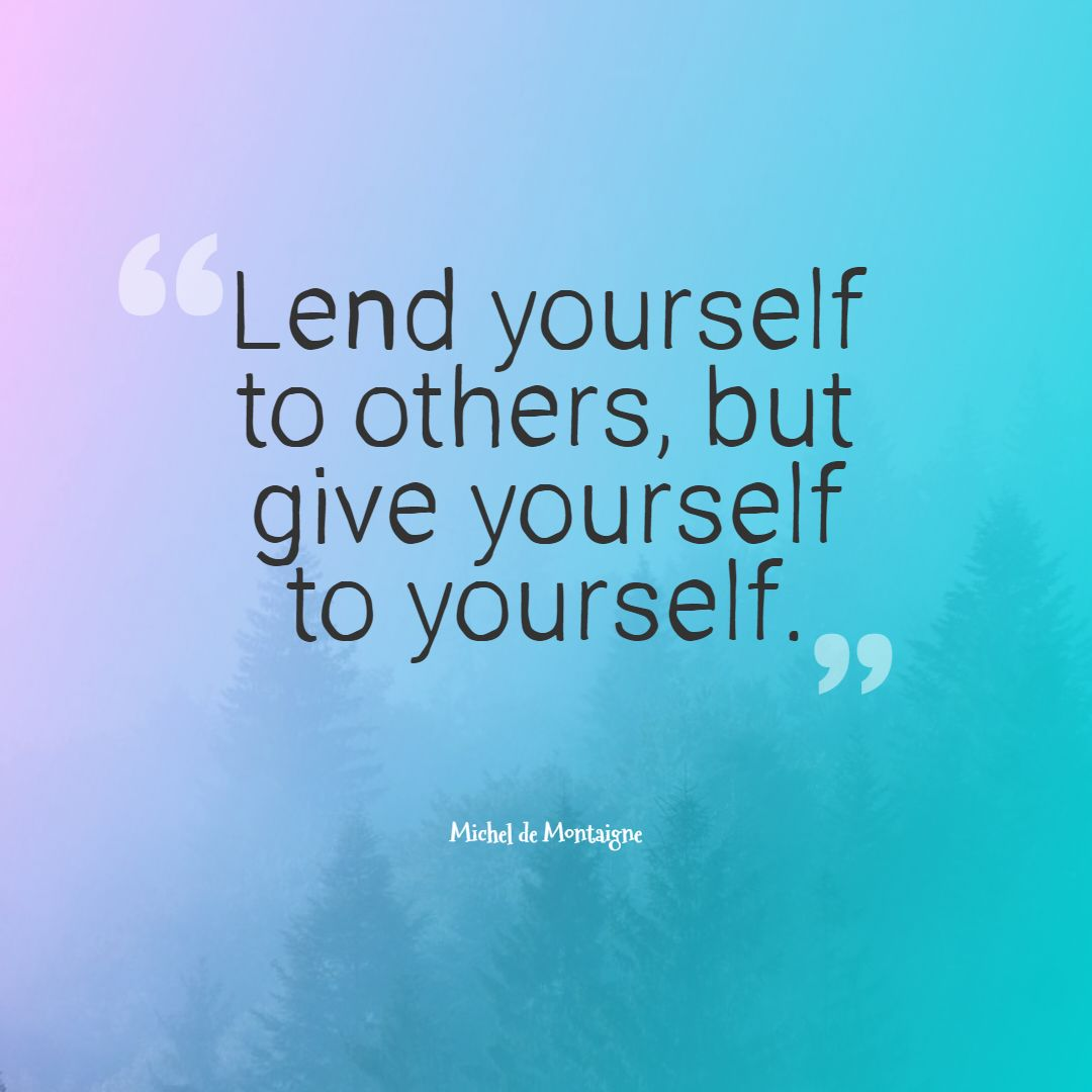 Quotes image of Lend yourself to others, but give yourself to yourself.