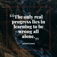 Albert Camus 's quote about learn. The only real progress lies…
