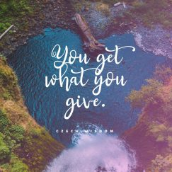 Czech Wisdom 's quote about giving. You get what you give….