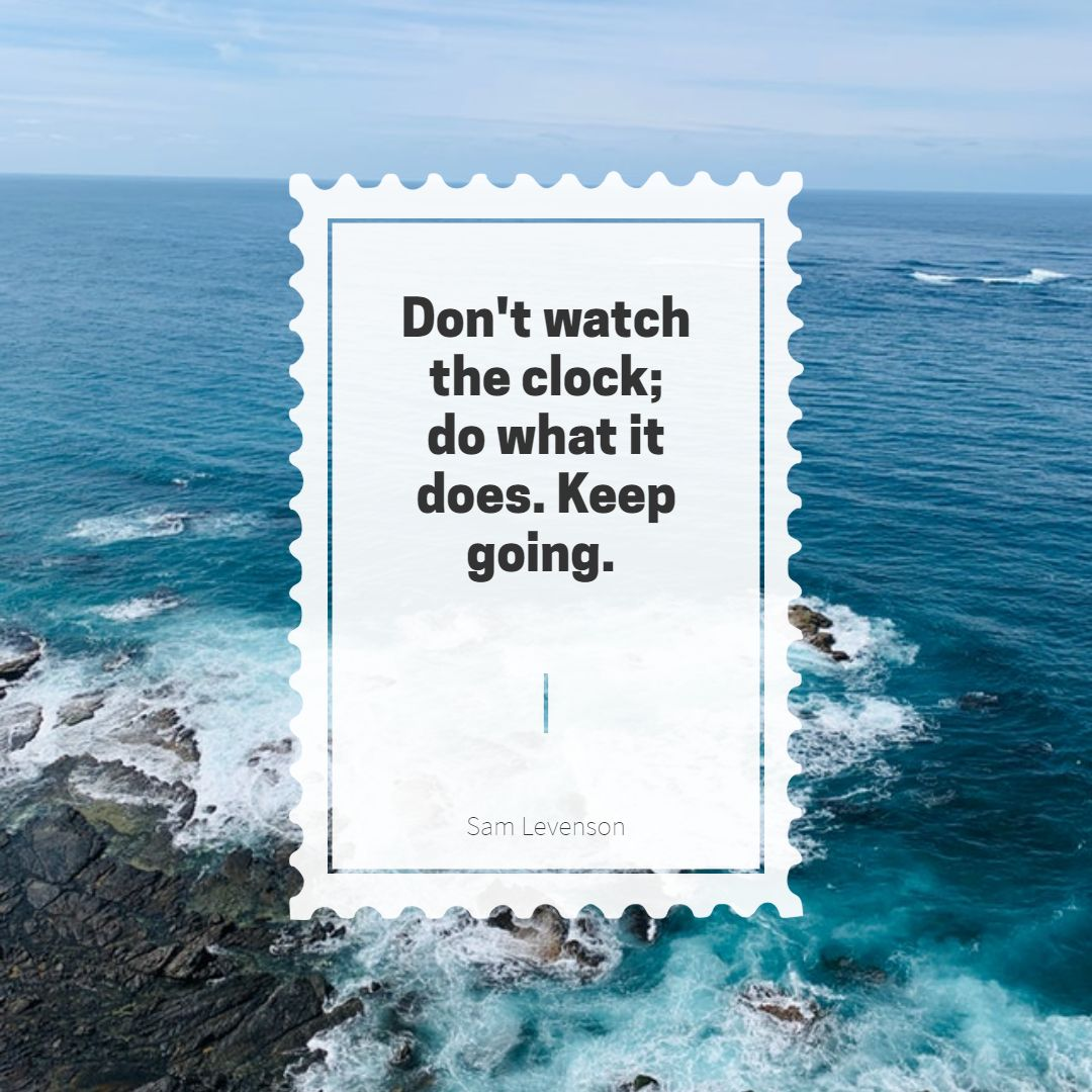 Quotes image of Don't watch the clock; do what it does. Keep going.