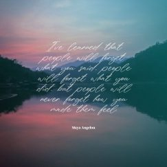 Maya Angelou 's quote about feel. I've learned that people will…