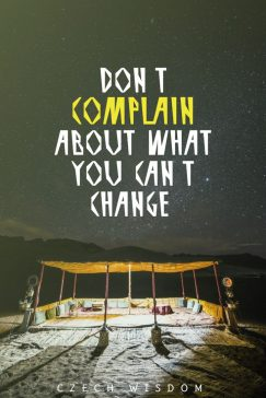 Czech Wisdom 's quote about . Don't complain about what you…