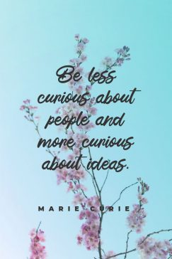 Marie Curie 's quote about Curious,idea. Be less curious about people…