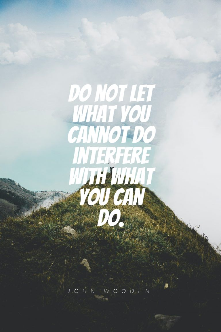 Quotes image of Do not let what you cannot do interfere with what you can do.