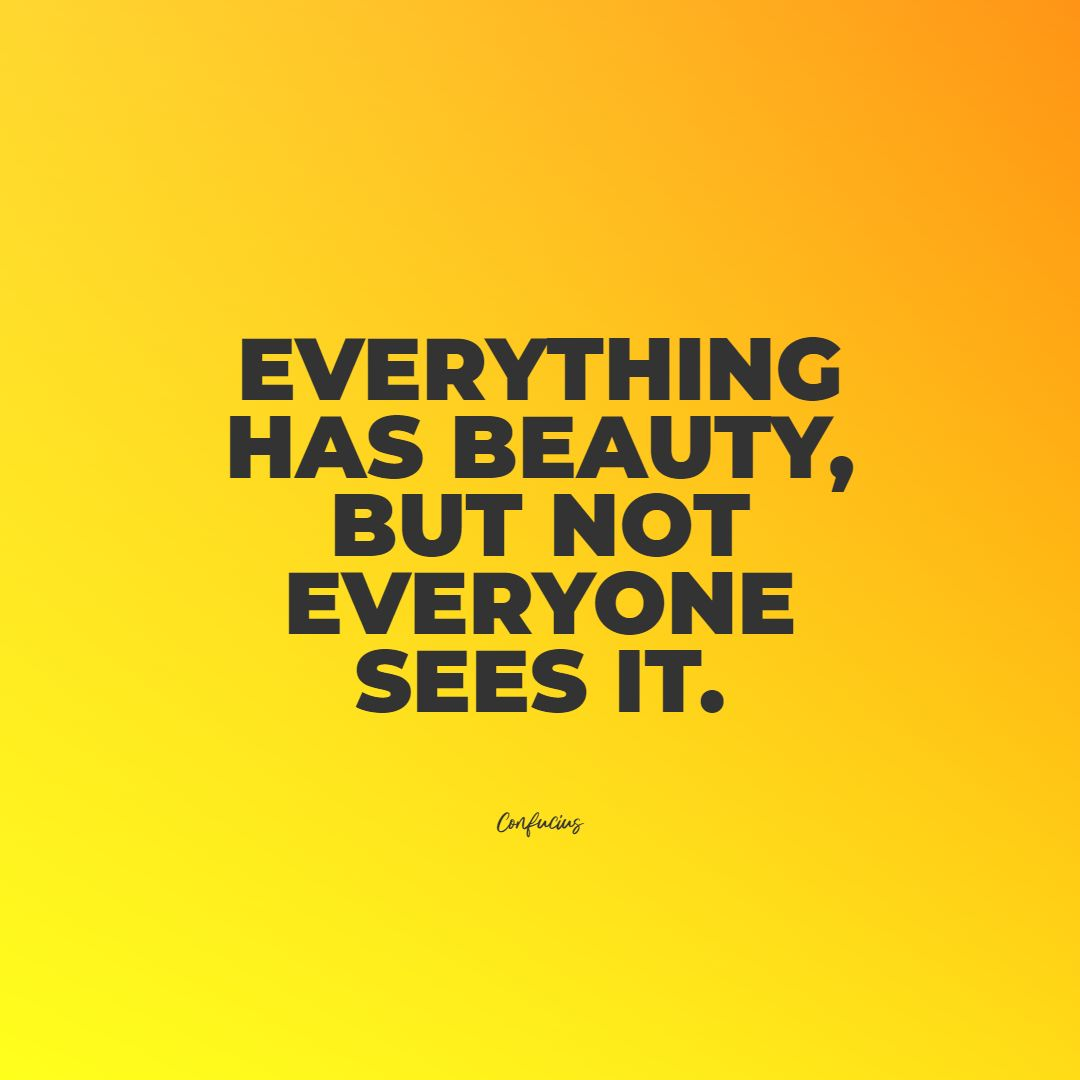 Quotes image of Everything has beauty, but not everyone sees it.