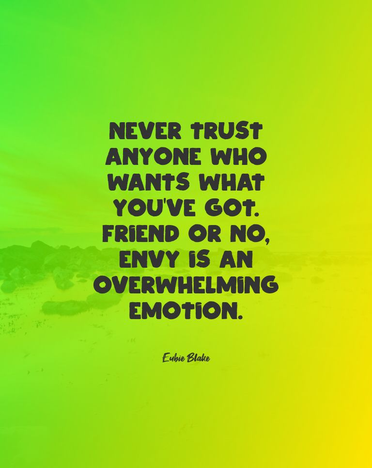 Quotes image of Never trust anyone who wants what you've got. Friend or no, envy is an overwhelming emotion.