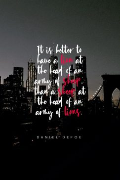 Daniel Defoe 's quote about leadership. It is better to have…