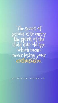Aldous Huxley 's quote about enthusiasm,genius. The secret of genius is…