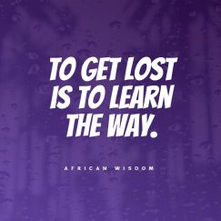 African Wisdom 's quote about learn. To get lost is to…