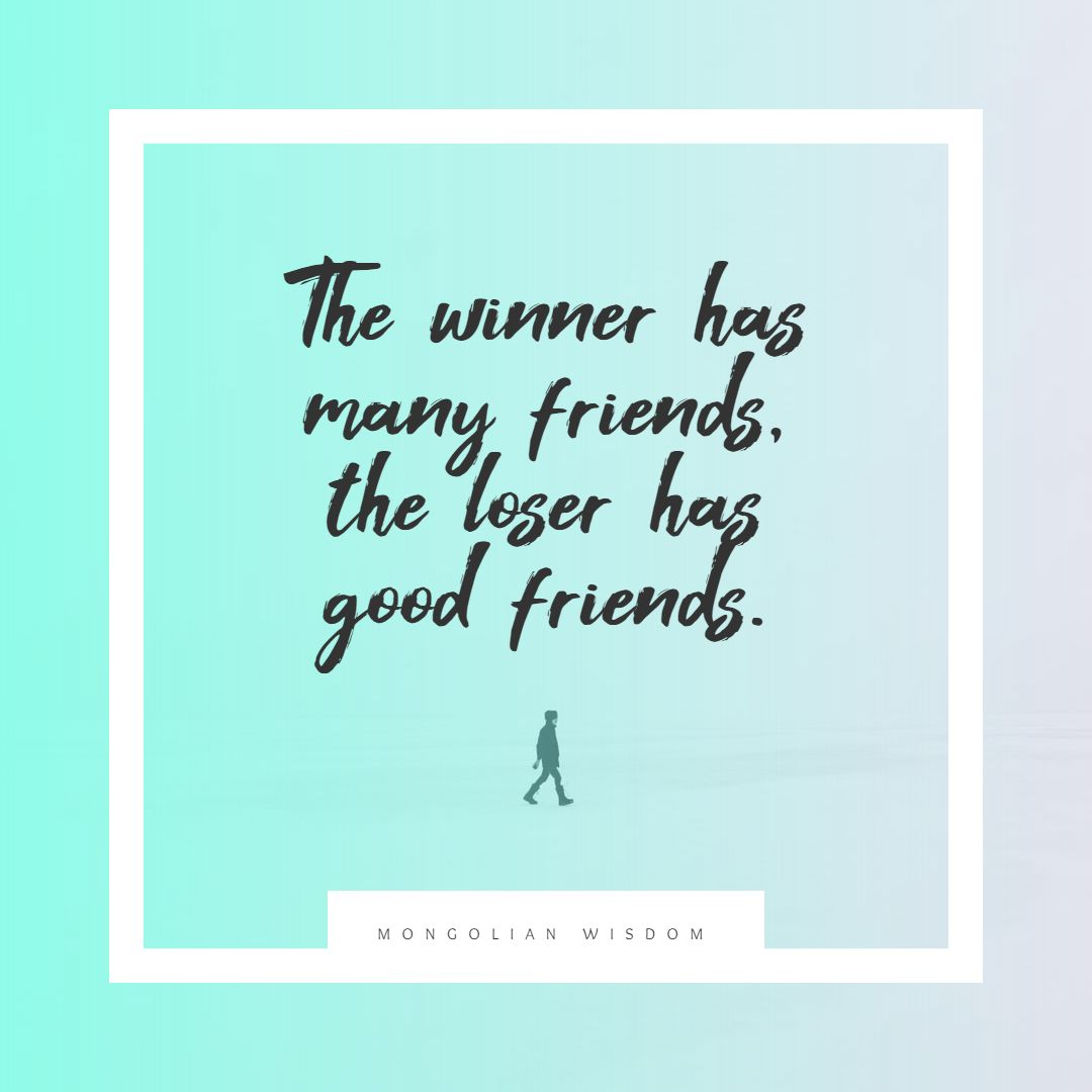 Quotes image of The winner has many friends, the loser has good friends.
