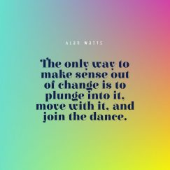 Alan Watts 's quote about change. The only way to make…
