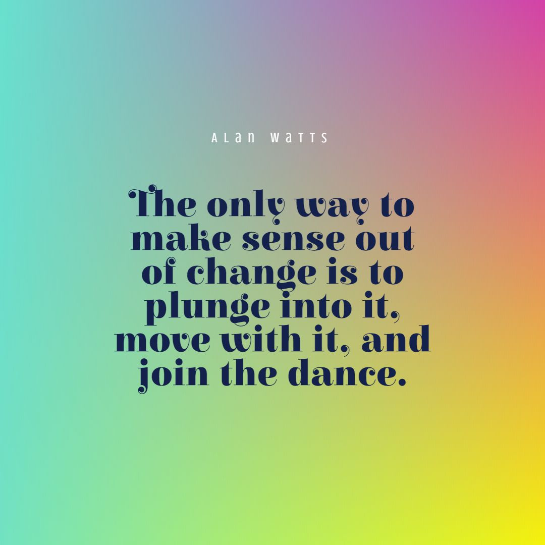 Quotes image of The only way to make sense out of change is to plunge into it, move with it, and join the dance.