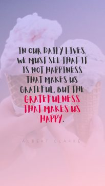 Albert Clarke 's quote about grateful,happiness. In our daily lives, we…