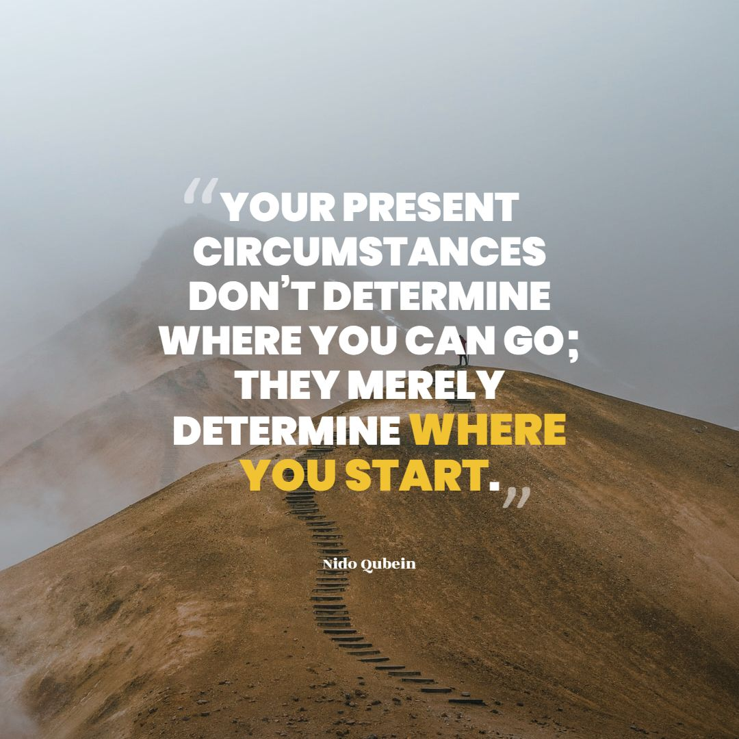 Quotes image of Your present circumstances don't determine where you can go; they merely determine where you start.