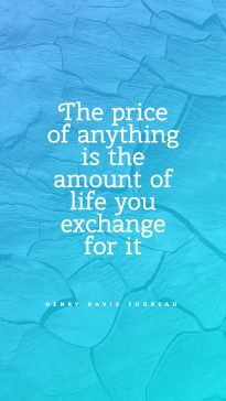 Henry David Thoreau 's quote about life,price. The price of anything is…