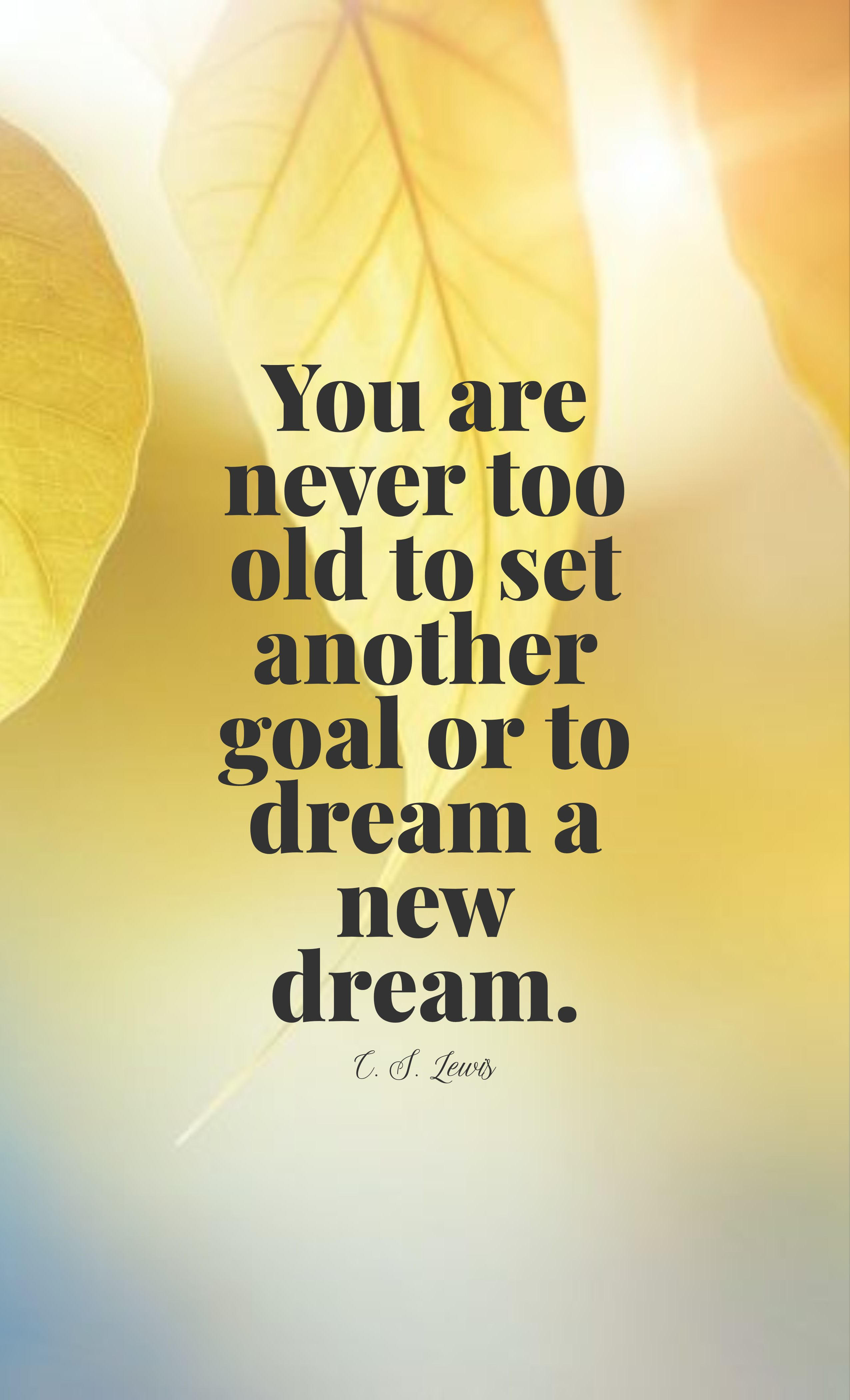 Quotes image of You are never too old to set another goal or to dream a new dream.