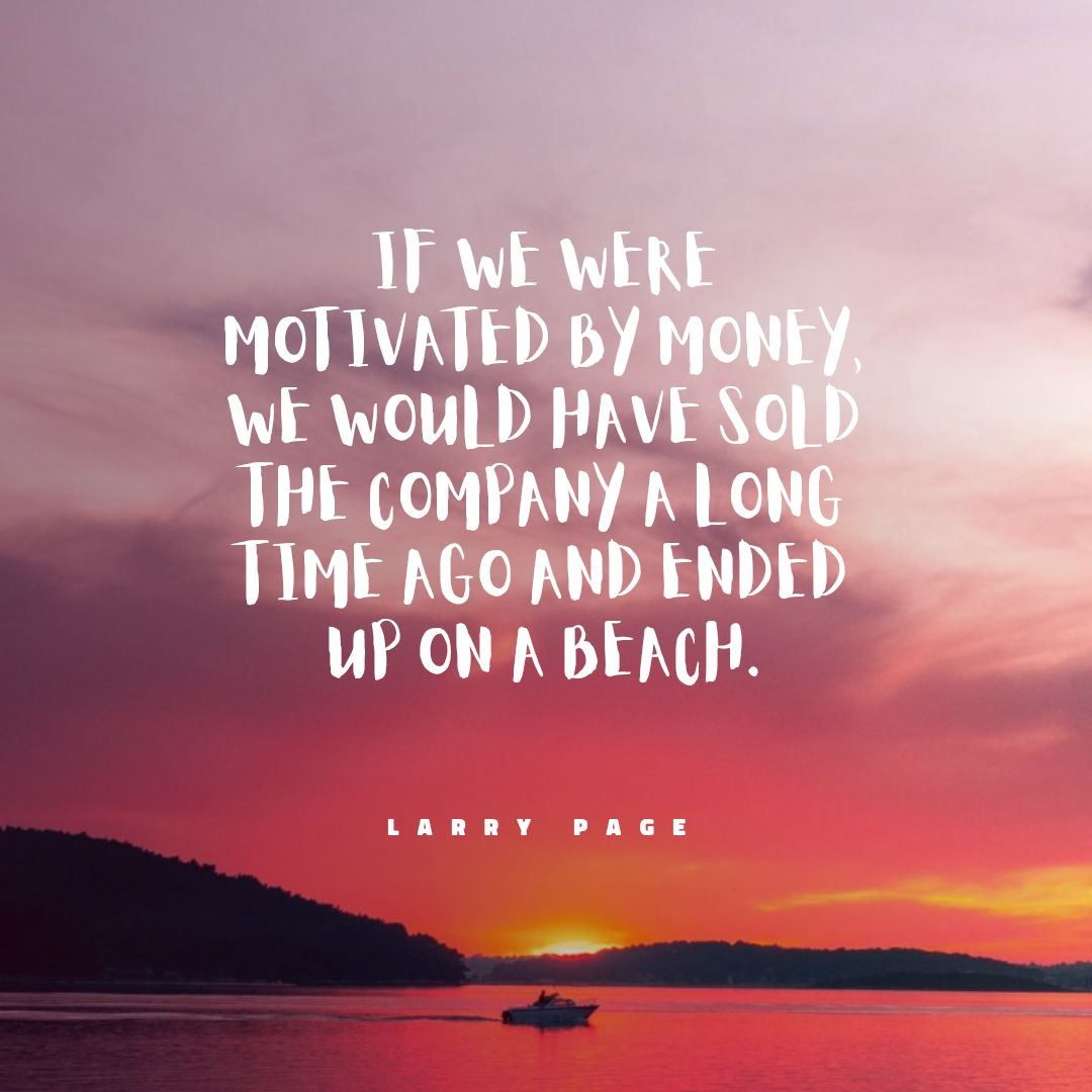 Quotes image of If we were motivated by money, we would have sold the company a long time ago and ended up on a beach.