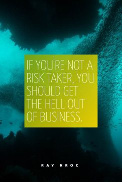 Ray Kroc 's quote about business,courage,risk. If you're not a risk…