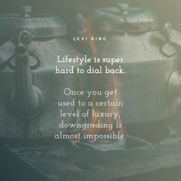 Levi King 's quote about lifestyle,money. Lifestyle is super hard to…