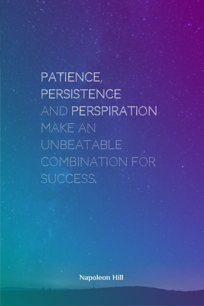 Napoleon Hill 's quote about success. Patience, Persistence, and perspiration make…