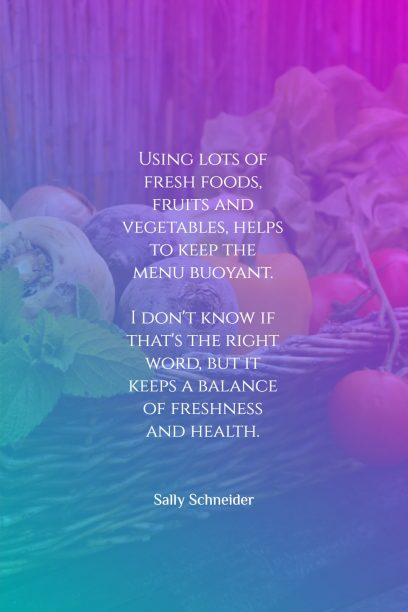 Sally Schneider 's quote about food,health. Using lots of fresh foods,…