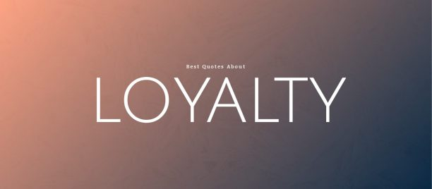 Best Quotes about Loyalty