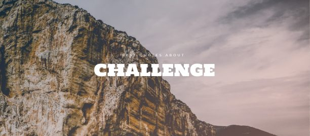 Best quotes about challenge