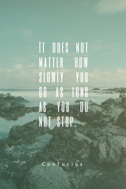 It does not matter how slowly you go as long as you do not stop.. Quotes Poster by Confucius
