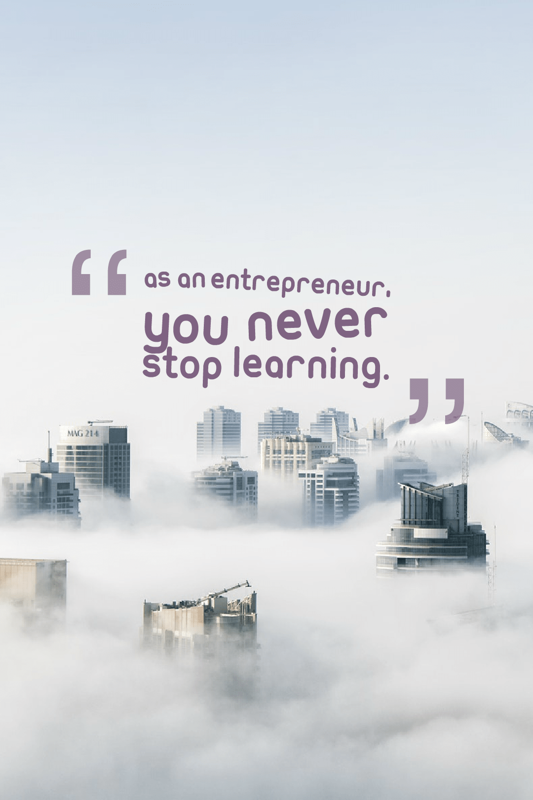 Quotes image of As an entrepreneur, you never stop learning.