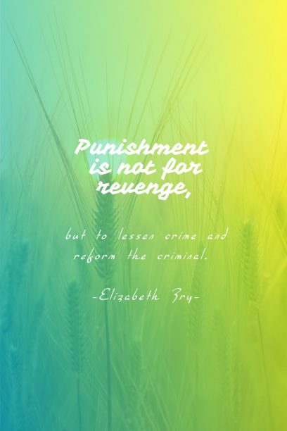 Elizabeth Fry 's quote about crime,law. Punishment is not for revenge,…