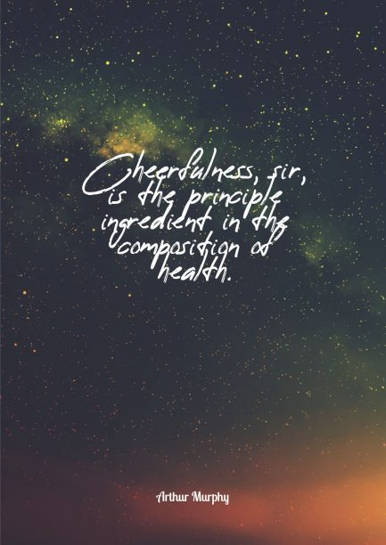 Arthur Murphy 's quote about cheerfulness,health. Cheerfulness, sir, is the principle…