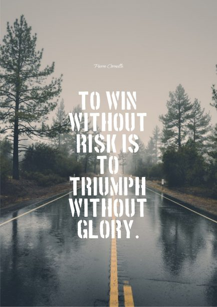 Pierre Corneille 's quote about glory,risk,triumph. To win without risk is…