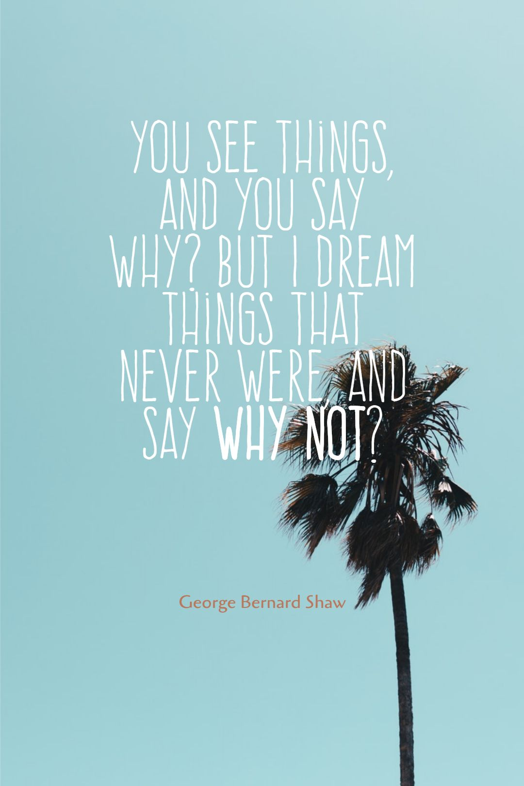 Quotes image of You see things, and you say Why? But I dream things that never were, and say Why not?
